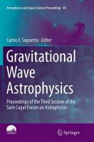 Gravitational Wave Astrophysics: Proceedings of the Third Session of the Sant Cugat Forum on Astrophysics Softcover reprint of the original 1st ed. 2015