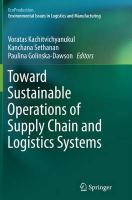 Toward Sustainable Operations of Supply Chain and Logistics Systems Softcover reprint of the original 1st ed. 2015