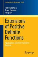 Extensions of Positive Definite Functions: Applications and Their Harmonic Analysis 2016 1st ed. 2016