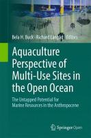 Aquaculture Perspective of Multi-Use Sites in the Open Ocean: The Untapped Potential for Marine Resources in the Anthropocene 1st ed. 2017