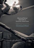 Ethical and Political Approaches to Nonhuman Animal Issues 1st ed. 2017
