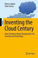 Inventing the Cloud Century: How Cloudiness Keeps Changing Our Life, Economy and Technology 1st ed. 2018