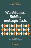 Word Games, Riddles and Logic Tests: Tax Your Brain and Boost Your English 1st ed. 2018