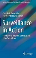 Surveillance in Action: Technologies for Civilian, Military and Cyber Surveillance 1st ed. 2018