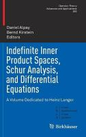 Indefinite Inner Product Spaces, Schur Analysis, and Differential Equations: A Volume Dedicated to Heinz Langer 1st ed. 2018
