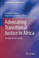 Advocating Transitional Justice in Africa: The Role of Civil Society 1st ed. 2018