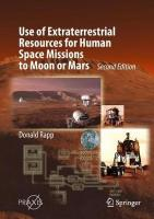 Use of Extraterrestrial Resources for Human Space Missions to Moon or Mars 2nd ed. 2018