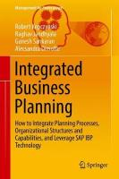 Integrated Business Planning: How to Integrate Planning Processes, Organizational Structures and   Capabilities, and Leverage SAP IBP Technology 2018 ed.