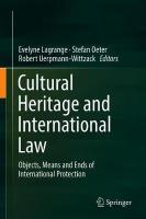Cultural Heritage and International Law: Objects, Means and Ends of International Protection 2018 ed.