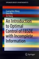 Introduction to Optimal Control of FBSDE with Incomplete Information 1st ed. 2018