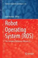 Robot Operating System (ROS): The Complete Reference (Volume 1) Softcover reprint of the original 1st ed. 2016