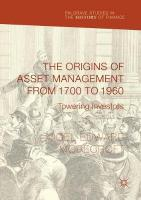Origins of Asset Management from 1700 to 1960: Towering Investors 1st ed. 2017