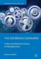 Sovereign Consumer: A New Intellectual History of Neoliberalism 1st ed. 2019
