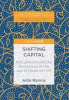 Shifting Capital: Mercantilism and the Economics of the Act of Union of 1707 1st ed. 2018
