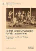 Robert Louis Stevenson's Pacific Impressions: Photography and Travel Writing, 1888-1894 1st ed. 2018