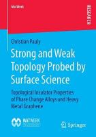Strong and Weak Topology Probed by Surface Science: Topological Insulator Properties of Phase Change Alloys and Heavy Metal   Graphene 2015 2015 ed.