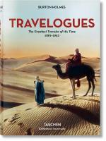 Burton Holmes. Travelogues. The Greatest Traveler of His Time