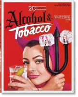 Jim Heimann. 20th Century Alcohol & Tobacco Ads: 20th Century Alcohol & Tobacco Ads