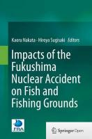 Impacts of the Fukushima Nuclear Accident on Fish and Fishing Grounds Softcover reprint of the original 1st ed. 2015