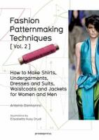 Fashion Patternmaking Techniques: Women/Men How to Make Shirts,   Undergarments, Dresses and Suits, Waistcoats, Men's Jackets, Volume 2