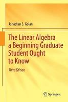 Linear Algebra a Beginning Graduate Student Ought to Know 3rd ed. 2012