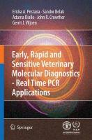 Early, rapid and sensitive veterinary molecular diagnostics - real time PCR   applications: Real Time PCR Applications 2010 ed.