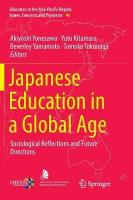 Japanese Education in a Global Age: Sociological Reflections and Future Directions Softcover reprint of the original 1st ed. 2018