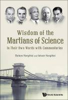 Wisdom Of The Martians Of Science: In Their Own Words With Commentaries: In Their Own Words with Commentaries